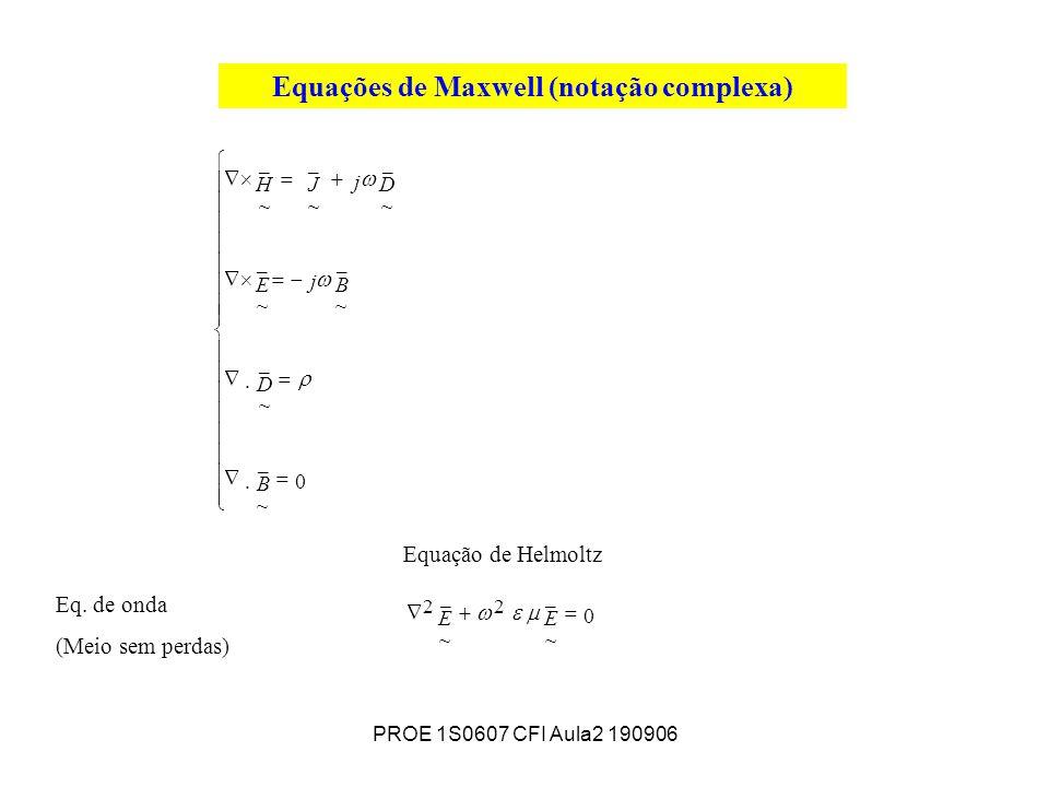 PROE 1S0607 CFI Aula2 190906 Equações de Maxwell (notação complexa) Equação de Helmoltz Eq.