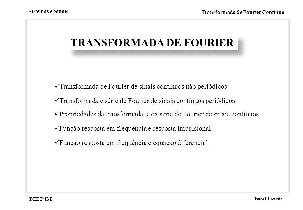 DEEC/ IST Isabel Lourtie Sistemas e Sinais Transformada de Fourier Contínua TRANSFORMADA DE FOURIER Transformada de Fourier de sinais contínuos não pe