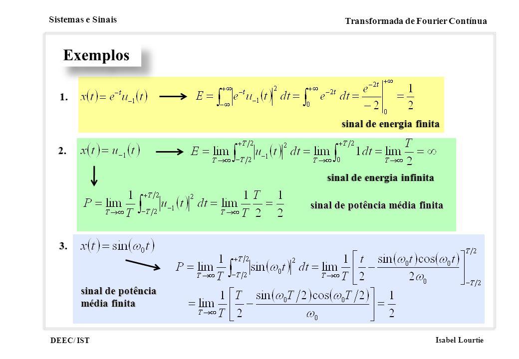 DEEC/ IST Isabel Lourtie Sistemas e Sinais Transformada de Fourier Contínua sinal de potência média finita sinal de potência média finita sinal de ene