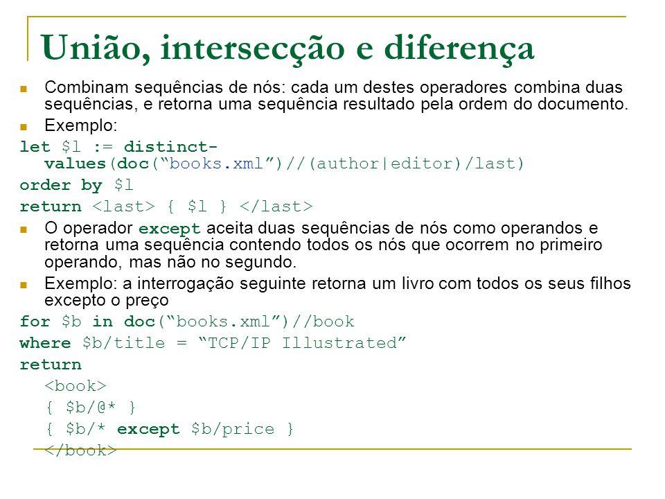 União, intersecção e diferença Combinam sequências de nós: cada um destes operadores combina duas sequências, e retorna uma sequência resultado pela ordem do documento.