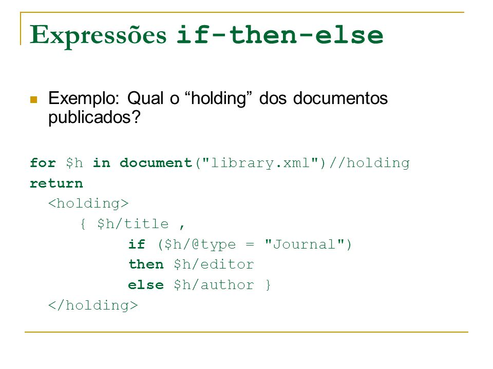Expressões if-then-else Exemplo: Qual o holding dos documentos publicados? for $h in document(