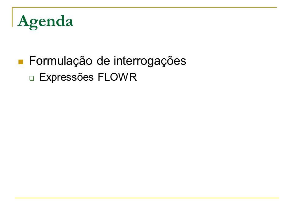 Agenda Formulação de interrogações Expressões FLOWR