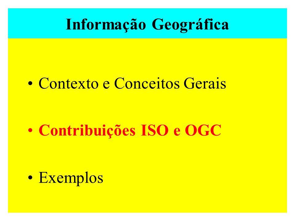 8 Contexto e Conceitos Gerais Contribuições ISO e OGC Exemplos Informação Geográfica