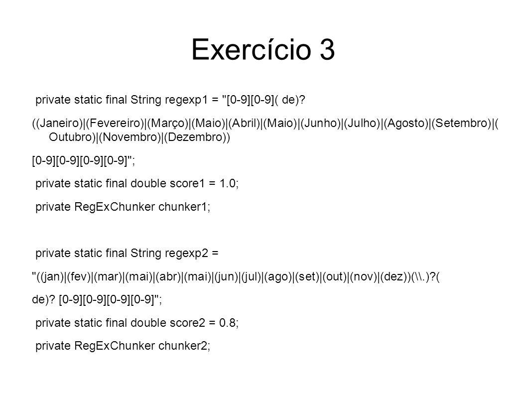 Exercício 3 private static final String regexp1 =