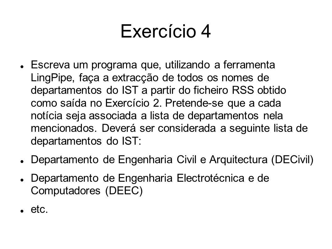 Exercício 4 Escreva um programa que, utilizando a ferramenta LingPipe, faça a extracção de todos os nomes de departamentos do IST a partir do ficheiro
