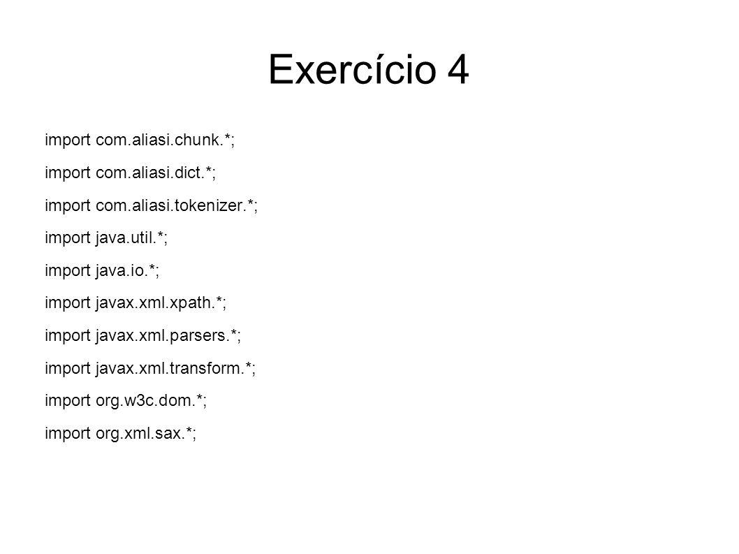 Exercício 4 import com.aliasi.chunk.*; import com.aliasi.dict.*; import com.aliasi.tokenizer.*; import java.util.*; import java.io.*; import javax.xml