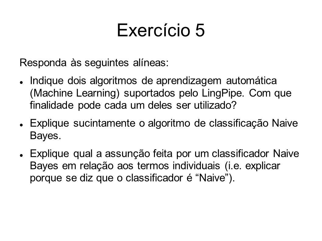 Exercício 5 Responda às seguintes alíneas: Indique dois algoritmos de aprendizagem automática (Machine Learning) suportados pelo LingPipe. Com que fin