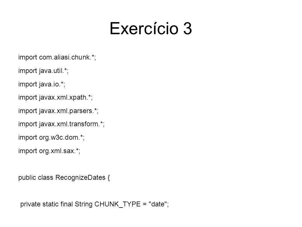 Exercício 3 import com.aliasi.chunk.*; import java.util.*; import java.io.*; import javax.xml.xpath.*; import javax.xml.parsers.*; import javax.xml.tr