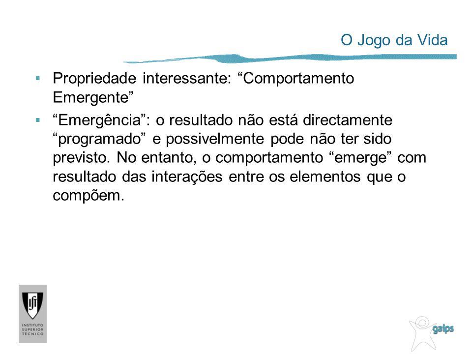 O Jogo da Vida Propriedade interessante: Comportamento Emergente Emergência: o resultado não está directamente programado e possivelmente pode não ter sido previsto.