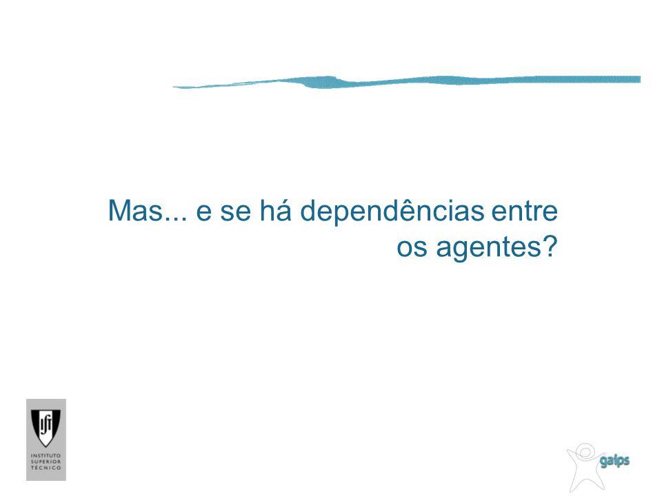 Mas... e se há dependências entre os agentes?