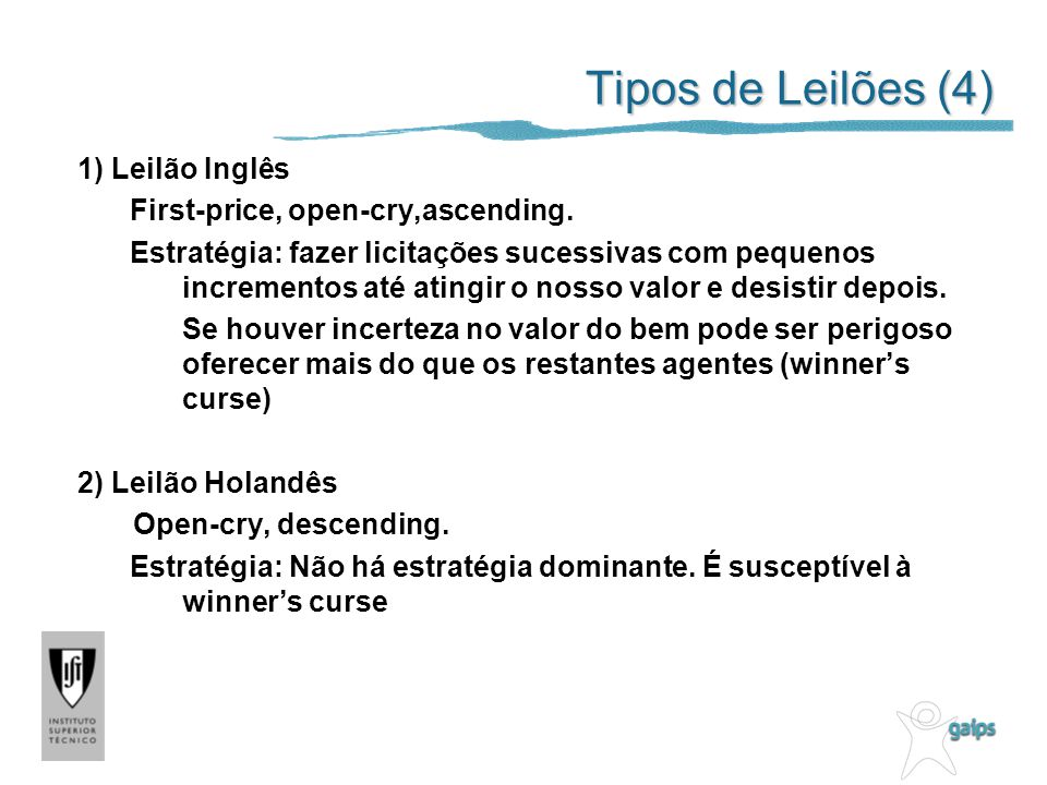 Tipos de Leilões (4) 1) Leilão Inglês First-price, open-cry,ascending. Estratégia: fazer licitações sucessivas com pequenos incrementos até atingir o