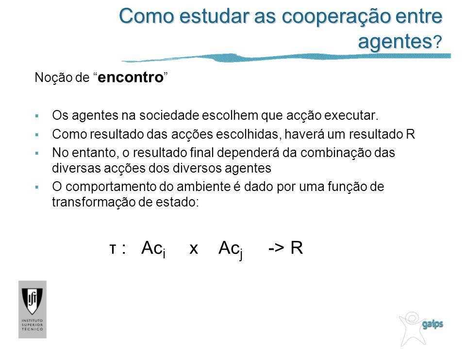 Como estudar as cooperação entre agentes Como estudar as cooperação entre agentes .