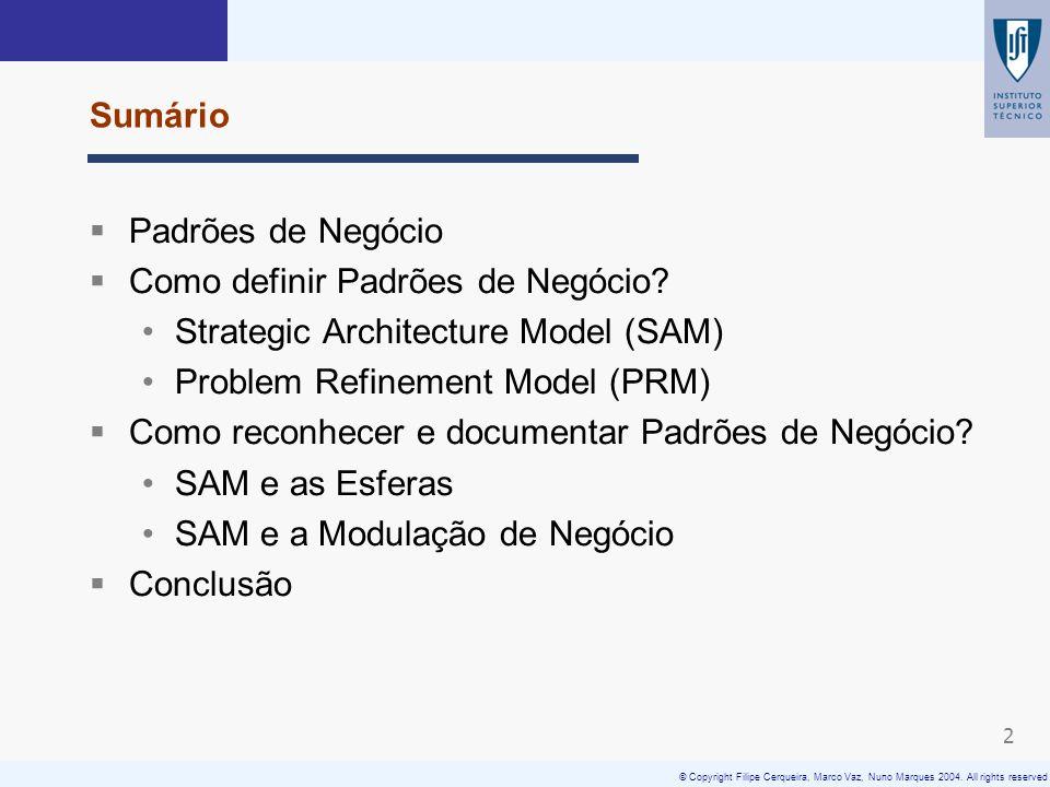 © Copyright Filipe Cerqueira, Marco Vaz, Nuno Marques 2004. All rights reserved 2 Sumário Padrões de Negócio Como definir Padrões de Negócio? Strategi