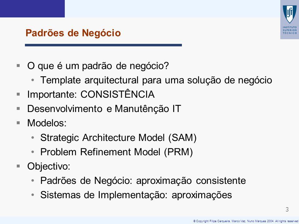 © Copyright Filipe Cerqueira, Marco Vaz, Nuno Marques 2004. All rights reserved 3 Padrões de Negócio O que é um padrão de negócio? Template arquitectu