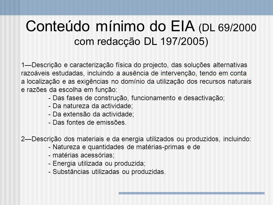 Conteúdo mínimo do EIA (DL 69/2000 com redacção DL 197/2005) 1Descrição e caracterização física do projecto, das soluções alternativas razoáveis estud