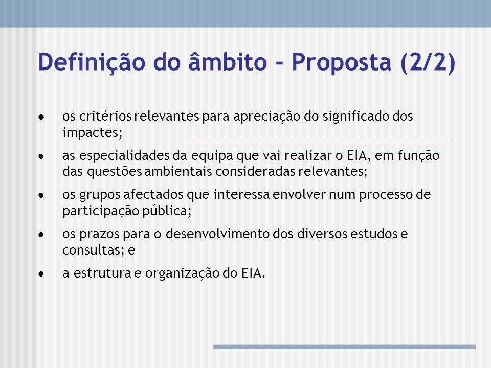 Definição do âmbito - Proposta (2/2) os critérios relevantes para apreciação do significado dos impactes; as especialidades da equipa que vai realizar