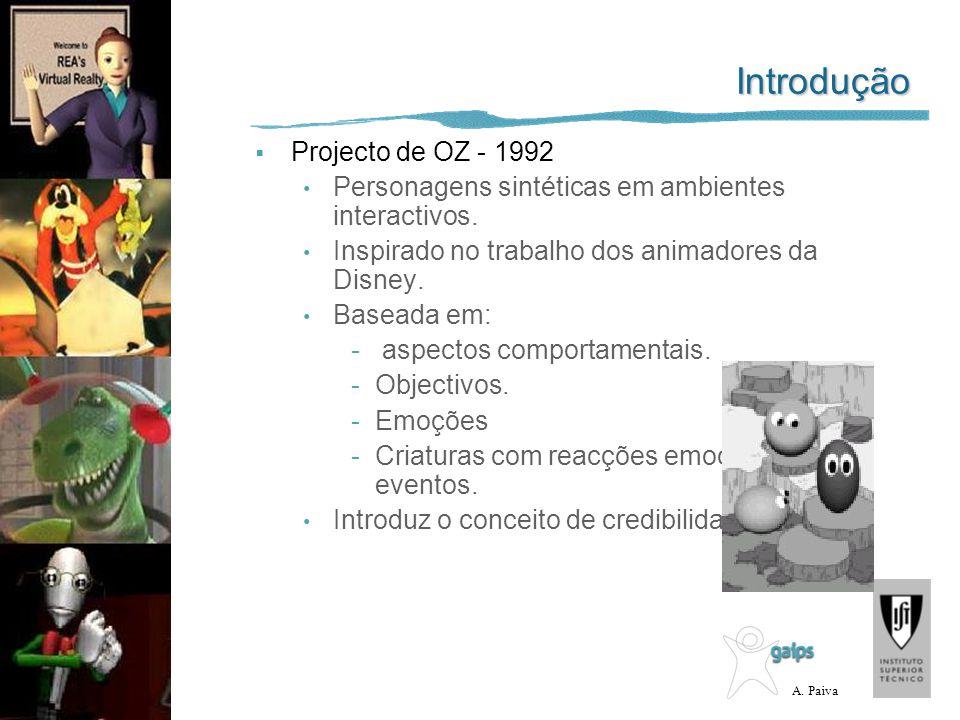 A. Paiva Introdução Projecto de OZ - 1992 Personagens sintéticas em ambientes interactivos. Inspirado no trabalho dos animadores da Disney. Baseada em