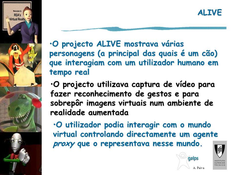 A. Paiva O projecto ALIVE mostrava várias personagens (a principal das quais é um cão) que interagiam com um utilizador humano em tempo realO projecto