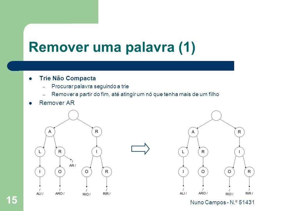 Nuno Campos - N.º 51431 15 Remover uma palavra (1) Trie Não Compacta – Procurar palavra seguindo a trie – Remover a partir do fim, até atingir um nó que tenha mais de um filho Remover AR