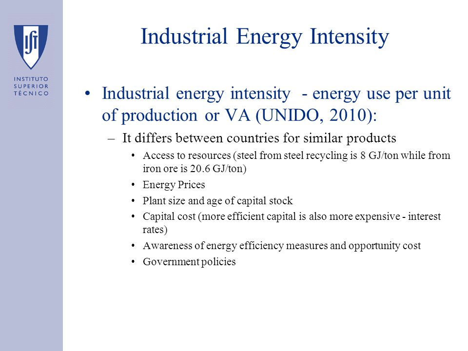 Industrial energy intensity - energy use per unit of production or VA (UNIDO, 2010): –It differs between countries for similar products Access to reso