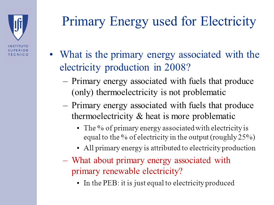 Primary Energy used for Electricity What is the primary energy associated with the electricity production in 2008? –Primary energy associated with fue