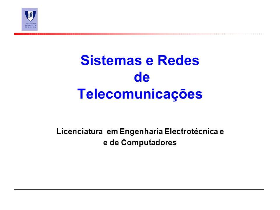 Sistemas e Redes de Telecomunicações Licenciatura em Engenharia Electrotécnica e e de Computadores
