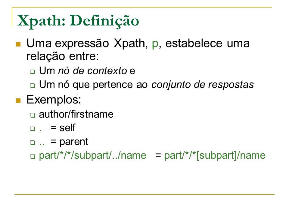 Xpath: Definição Uma expressão Xpath, p, estabelece uma relação entre: Um nó de contexto e Um nó que pertence ao conjunto de respostas Exemplos: autho