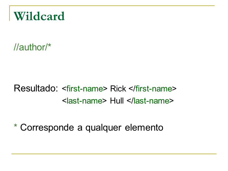 Wildcard //author/* Resultado: Rick Hull * Corresponde a qualquer elemento
