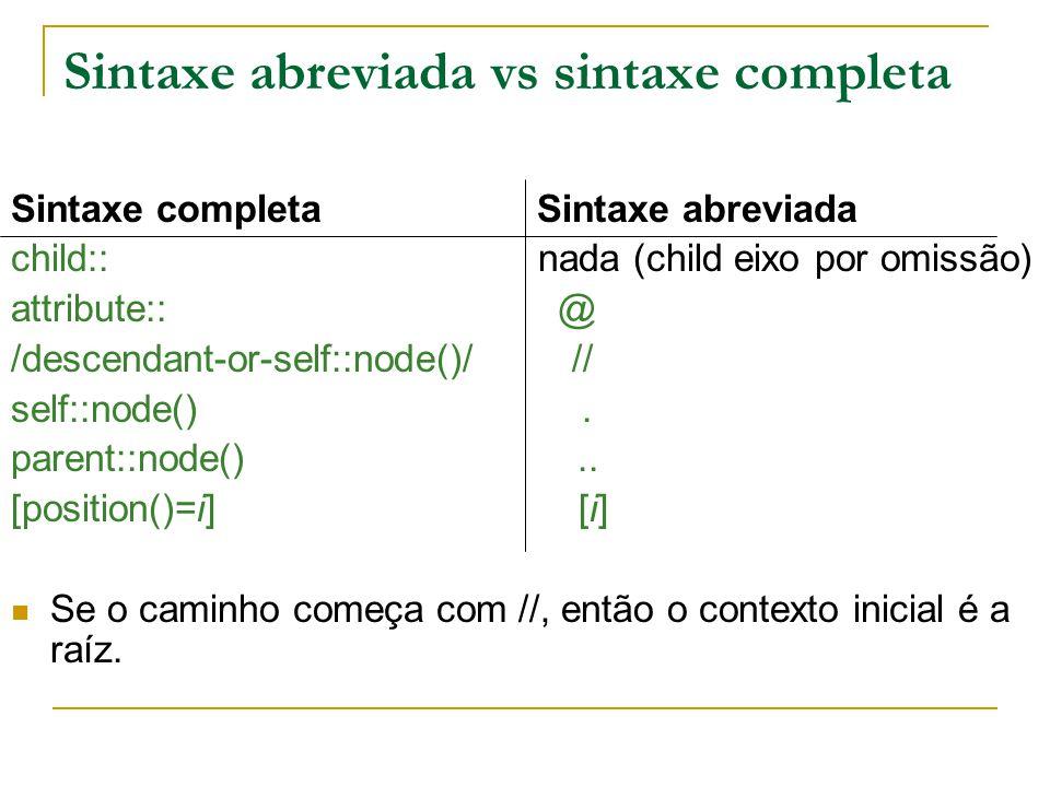 Sintaxe abreviada vs sintaxe completa Sintaxe completa Sintaxe abreviada child:: nada (child eixo por omissão) attribute:: @ /descendant-or-self::node