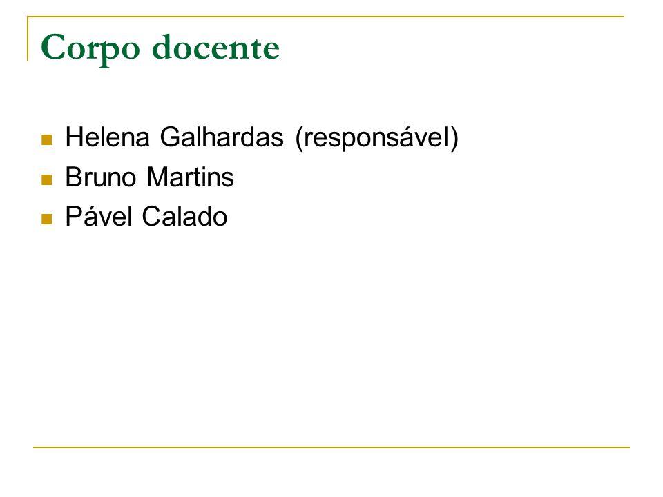 Corpo docente Helena Galhardas (responsável) Bruno Martins Pável Calado