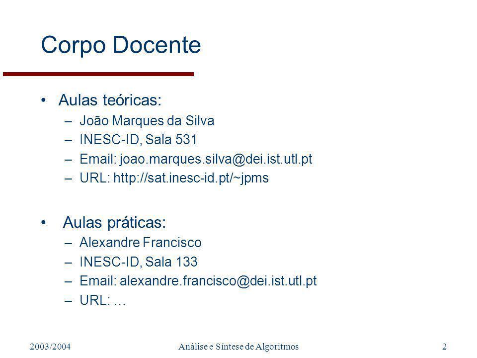 2003/2004Análise e Síntese de Algoritmos2 Corpo Docente Aulas teóricas: –João Marques da Silva –INESC-ID, Sala 531 –Email: joao.marques.silva@dei.ist.utl.pt –URL: http://sat.inesc-id.pt/~jpms Aulas práticas: –Alexandre Francisco –INESC-ID, Sala 133 –Email: alexandre.francisco@dei.ist.utl.pt –URL: …