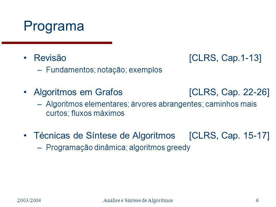 2003/2004Análise e Síntese de Algoritmos6 Programa Revisão[CLRS, Cap.1-13] –Fundamentos; notação; exemplos Algoritmos em Grafos[CLRS, Cap. 22-26] –Alg