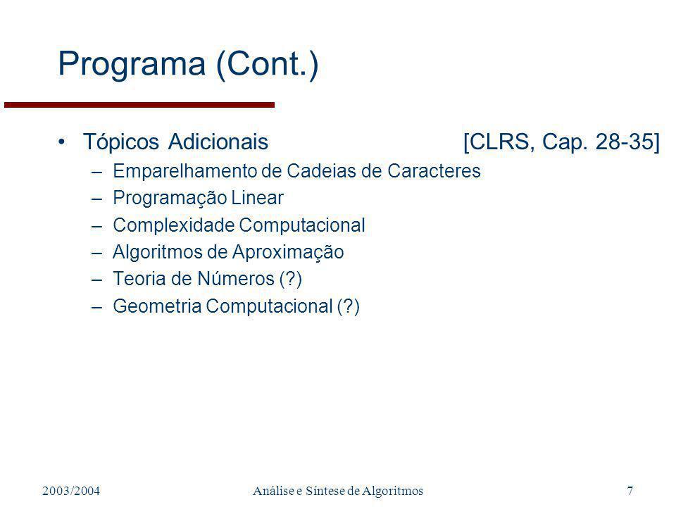 2003/2004Análise e Síntese de Algoritmos7 Programa (Cont.) Tópicos Adicionais[CLRS, Cap. 28-35] –Emparelhamento de Cadeias de Caracteres –Programação