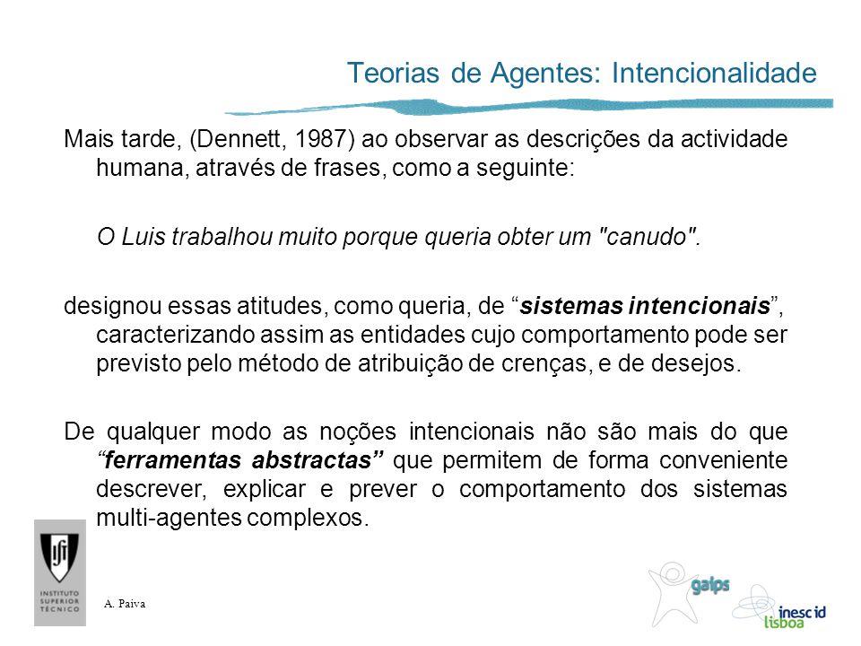 A. Paiva Teorias de Agentes: Intencionalidade Mais tarde, (Dennett, 1987) ao observar as descrições da actividade humana, através de frases, como a se