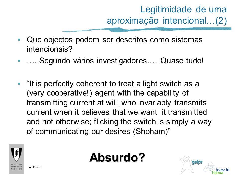 A. Paiva Legitimidade de uma aproximação intencional…(2) Que objectos podem ser descritos como sistemas intencionais? …. Segundo vários investigadores