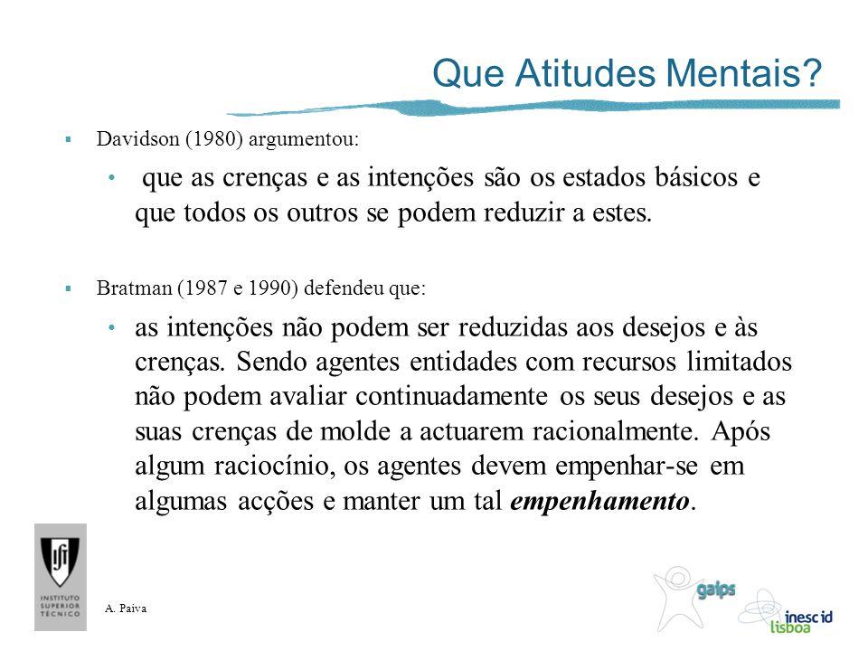 A. Paiva Que Atitudes Mentais? Davidson (1980) argumentou: que as crenças e as intenções são os estados básicos e que todos os outros se podem reduzir