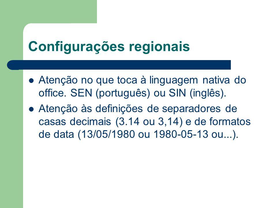 Configurações regionais Atenção no que toca à linguagem nativa do office.