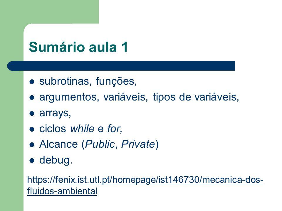 Sumário aula 1 subrotinas, funções, argumentos, variáveis, tipos de variáveis, arrays, ciclos while e for, Alcance (Public, Private) debug.
