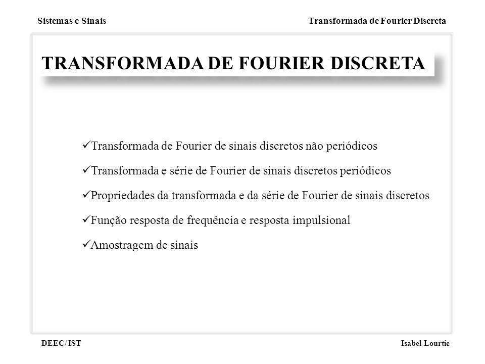 Sistemas e Sinais Transformada de Fourier Discreta DEEC/ ISTIsabel Lourtie TRANSFORMADA DE FOURIER DISCRETA Transformada de Fourier de sinais discreto