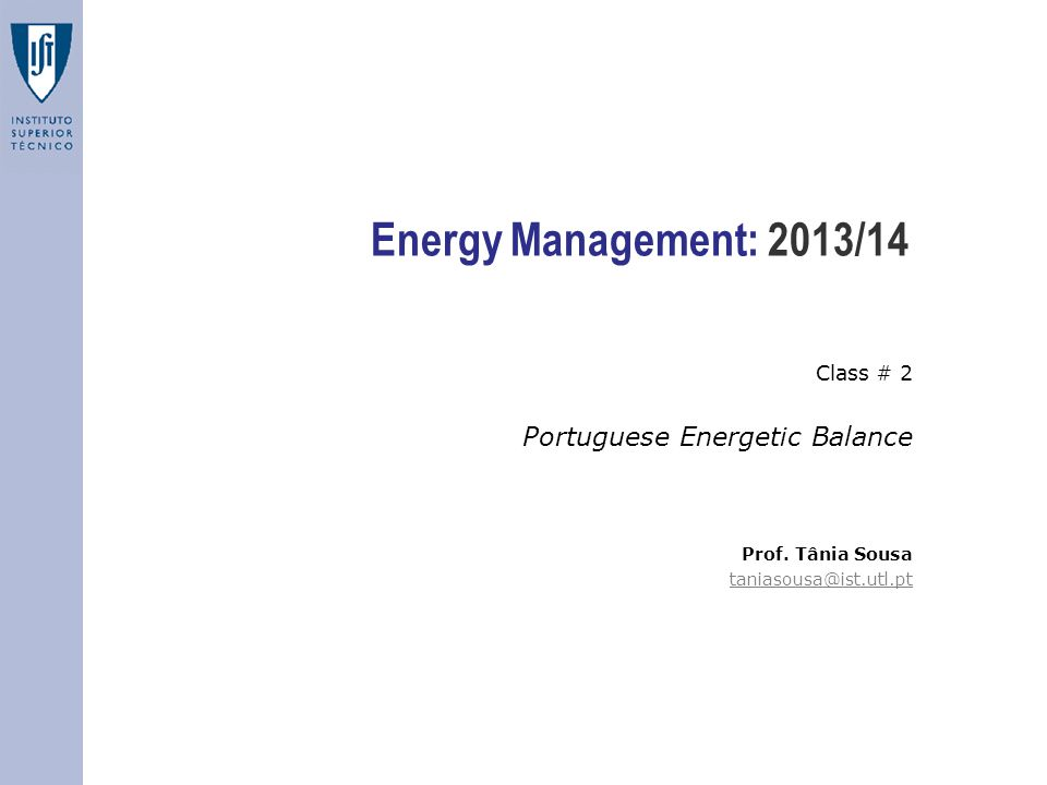 Energy Management Class # 3 :: Portuguese Energetic Balance Energy Accounting Framework: Transformation Summarizing the energy flow considered for each individual fuel or energy type