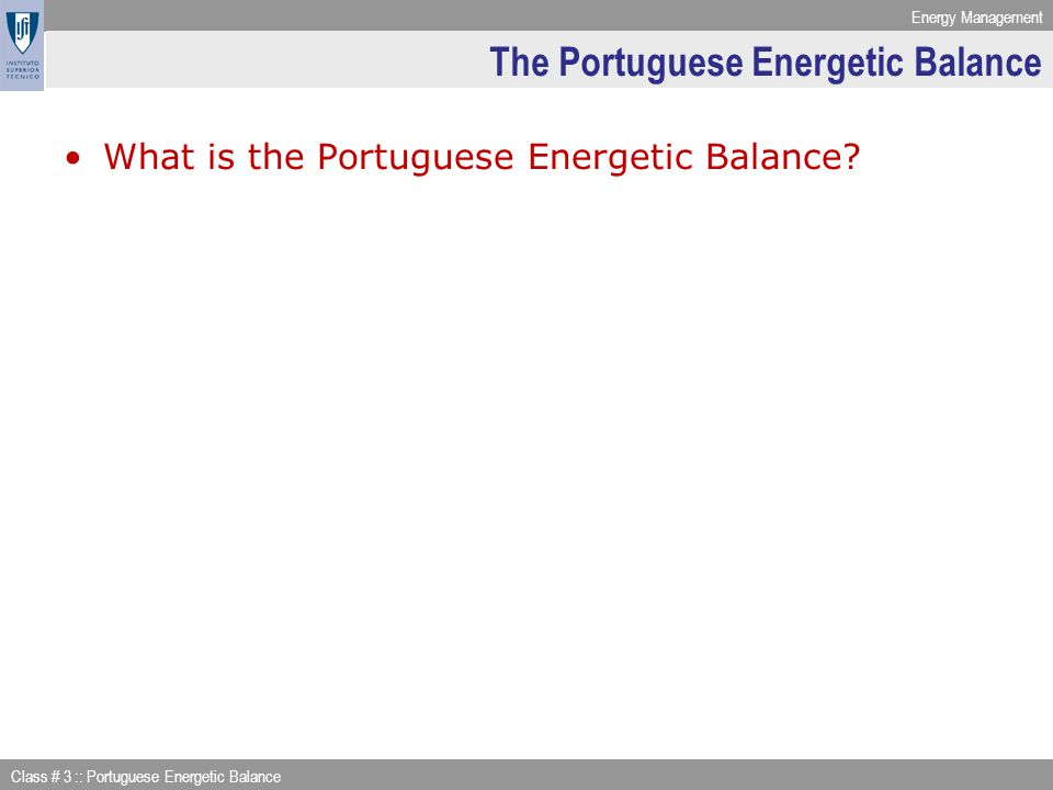 Energy Management Class # 3 :: Portuguese Energetic Balance Energy Accounting Framework: Transformation Main flows considered in the energy transformation sector: –Transformation of primary into secondary energies (consumption appears (+), production appears (-)) –Energy sectors own use (e.g energy used for pumping, ilumination and heating) including transmission and distribution losses –Net supply available –Statistical difference (between available for final consumption & final consumption) –Consumption as raw material –How do you obtain energy available for final consumption.