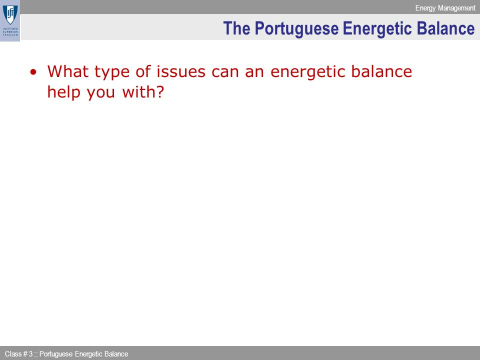 Energy Management Class # 3 :: Portuguese Energetic Balance Conversion Processes (Fossil Fuels) Oil –Electricity (Setúbal) –Electricity & Heat (Cogeneration) –Transportation Fuels (Refineries in Sines e Matosinhos) –Non-energetic Materials (Refineries) Coal Refinery, Sines Examples: chemical industry