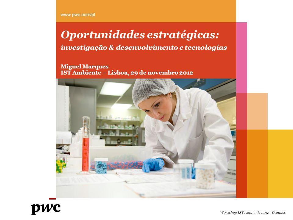 Oportunidades estratégicas: www.pwc.com/pt investigação & desenvolvimento e tecnologias Miguel Marques IST Ambiente – Lisboa, 29 de novembro 2012 Work