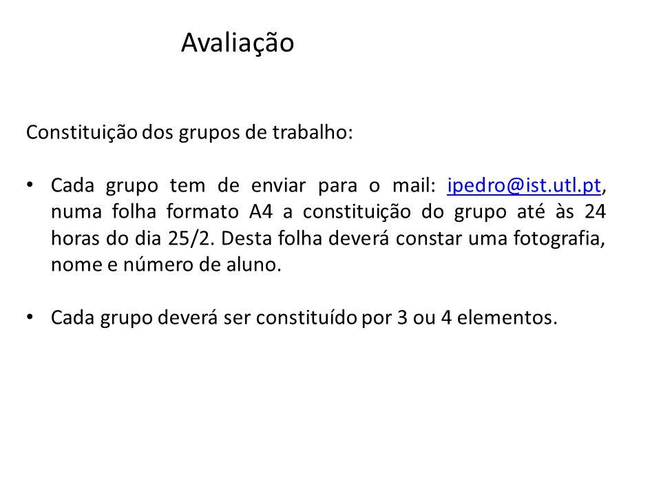 Constituição dos grupos de trabalho: Cada grupo tem de enviar para o mail: ipedro@ist.utl.pt, numa folha formato A4 a constituição do grupo até às 24