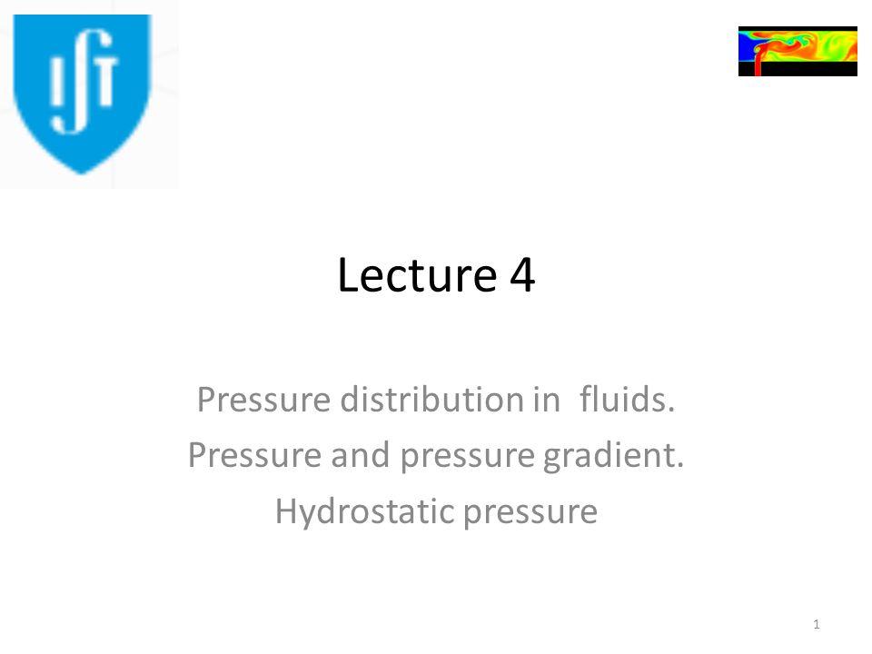 Lecture 4 Pressure distribution in fluids. Pressure and pressure gradient. Hydrostatic pressure 1