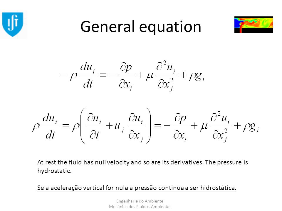 Engenharia do Ambiente Mecânica dos Fluidos Ambiental General equation At rest the fluid has null velocity and so are its derivatives.