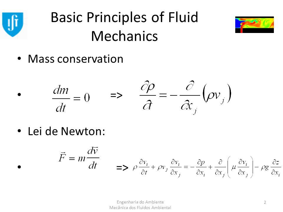 Engenharia do Ambiente Mecânica dos Fluidos Ambiental Basic Principles of Fluid Mechanics Mass conservation => Lei de Newton: => 2