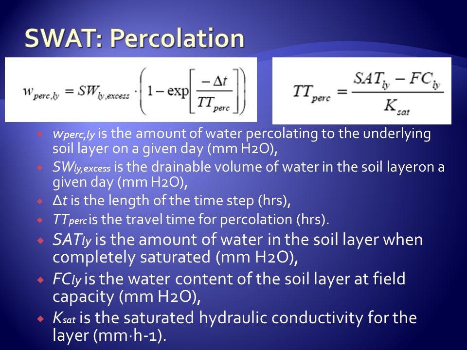 w perc,ly is the amount of water percolating to the underlying soil layer on a given day (mm H2O), SW ly,excess is the drainable volume of water in the soil layeron a given day (mm H2O), Δt is the length of the time step (hrs), TT perc is the travel time for percolation (hrs).