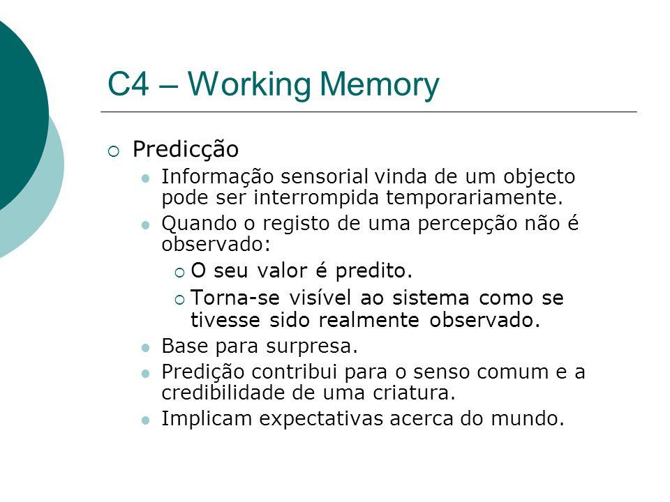 C4 – Working Memory Predicção Informação sensorial vinda de um objecto pode ser interrompida temporariamente.