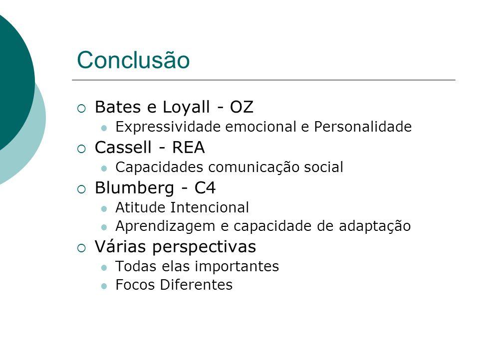 Conclusão Bates e Loyall - OZ Expressividade emocional e Personalidade Cassell - REA Capacidades comunicação social Blumberg - C4 Atitude Intencional Aprendizagem e capacidade de adaptação Várias perspectivas Todas elas importantes Focos Diferentes